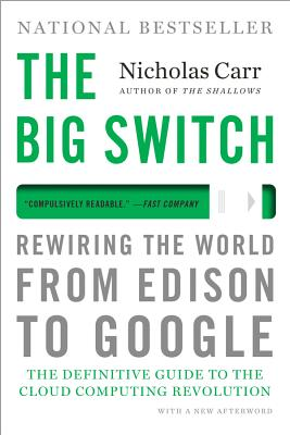 The Big Switch: Rewiring the World, from Edison to Google Cover Image