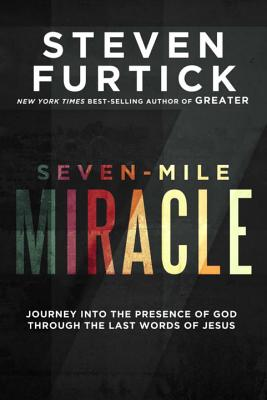 Seven-Mile Miracle: Journey Into the Presence of God Through the Last Words of Jesus Cover Image