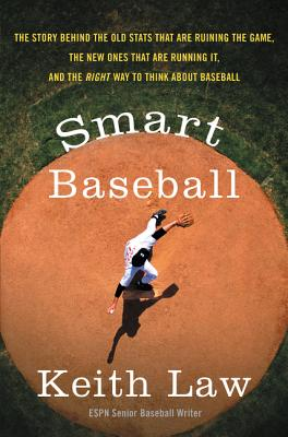 Smart Baseball: The Story Behind the Old Stats That Are Ruining the Game, the New Ones That Are Running It, and the Right Way to Think About Baseball Cover Image