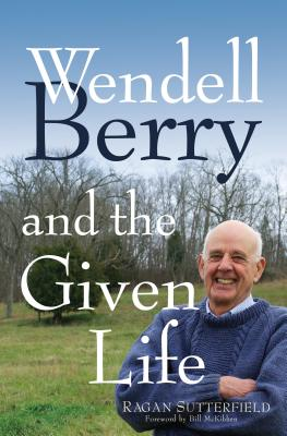 Wendell Berry and the Given Life Cover
