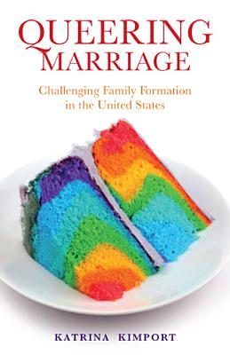 Queering Marriage: Challenging Family Formation in the United States (Families in Focus) Cover Image