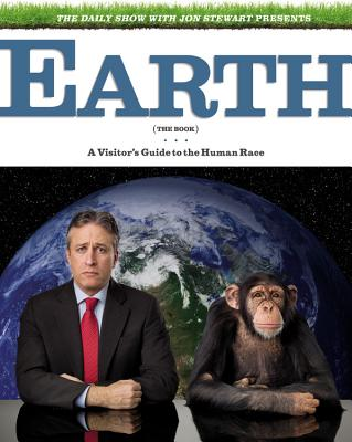 The Daily Show with Jon Stewart Presents Earth (the Book): A Visitor's Guide to the Human Race Cover Image