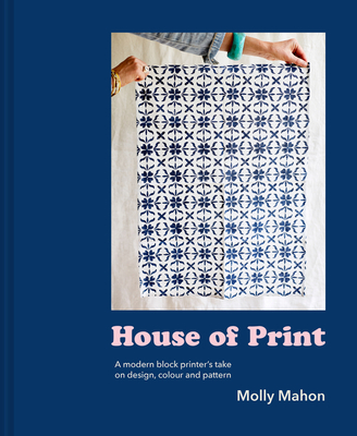 House of Print: A Modern Block Printer's Journey Through Color, Texture, and Pattern Cover Image
