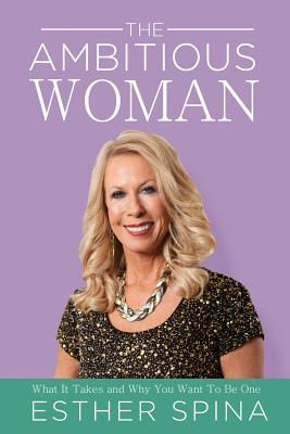 The Ambitious Woman: What It Takes and Why You Want to Be One Cover Image