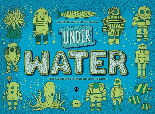 Under Water, Under Earth by Aleksandra & Daniel Mizielinska