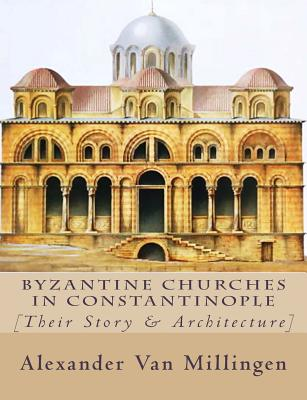 Byzantine Churches in Constantinople: [Their Story & Architecture] Cover Image