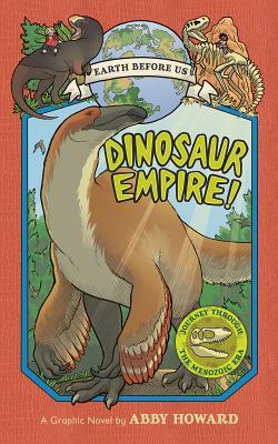 Dinosaur Empire! (Earth Before Us #1): Journey through the Mesozoic Era Cover Image