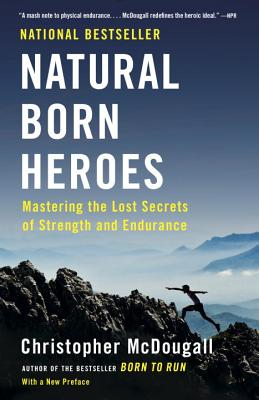 Natural Born Heroes: Mastering the Lost Secrets of Strength and Endurance Cover Image