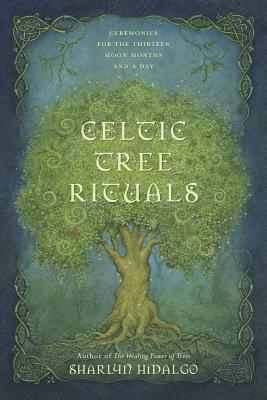 Celtic Tree Rituals: Ceremonies for the Thirteen Moon Months and a Day Cover Image