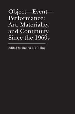 Object—Event— Performance: Art, Materiality, and Continuity Since the 1960s (Bard Graduate Center - Cultural Histories of the Material World) cover