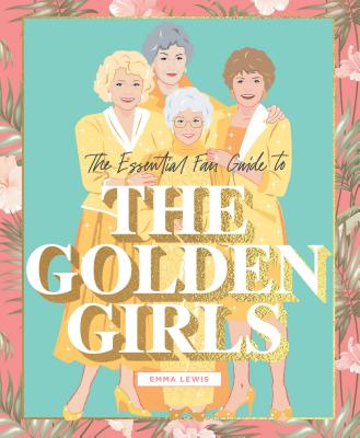 The Essential Fan Guide to The Golden Girls Cover Image