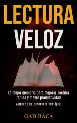 Lectura Veloz: La mejor memoria para mejorar, lectura rápida y mayor productividad (Aprende a leer y entender más rápido) Cover Image