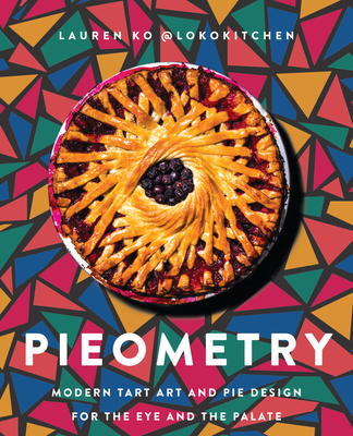 Pieometry: Modern Tart Art and Pie Design for the Eye and the Palate Cover Image