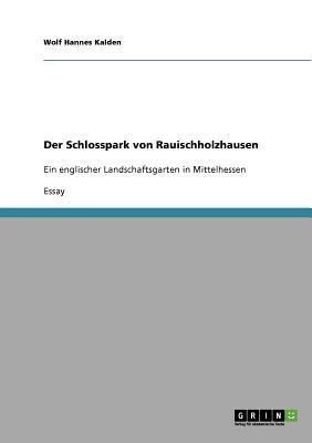 Der Schlosspark von Rauischholzhausen: Ein englischer Landschaftsgarten in Mittelhessen Cover Image