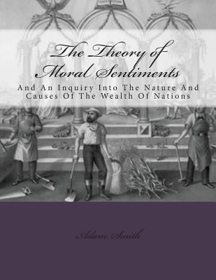 The Theory of Moral Sentiments and: An Inquiry Into the Nature and Causes of the Wealth of Nations Cover Image
