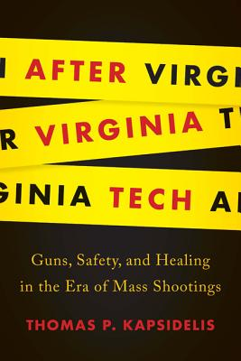 After Virginia Tech: Guns, Safety, and Healing in the Era of Mass Shootings Cover Image