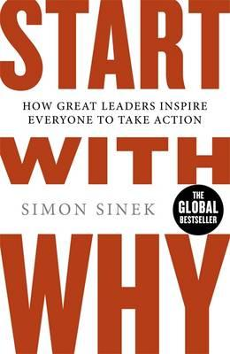 Start with Why: How Great Leaders Inspire Everyone to Take Action. by Simon Sinek Cover Image