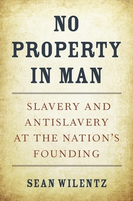 No Property in Man: Slavery and Antislavery at the Nation's Founding (Nathan I. Huggins Lectures #18) Cover Image