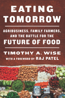 Eating Tomorrow: Agribusiness, Family Farmers, and the Battle for the Future of Food Cover Image