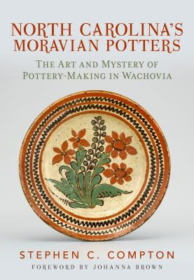 North Carolina's Moravian Potters: The Art and Mystery of Pottery-Making in Wachovia Cover Image