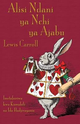 Alisi Ndani ya Nchi ya Ajabu: Alice's Adventures in Wonderland in Swahili Cover Image
