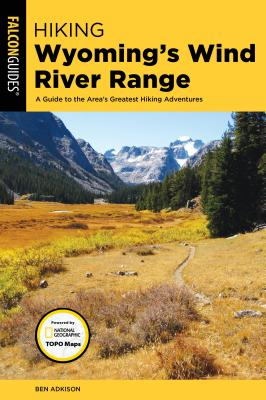 Hiking Wyoming's Wind River Range: A Guide to the Area's Greatest Hiking Adventures (Regional Hiking) Cover Image