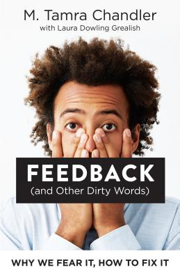 Feedback (and Other Dirty Words): Why We Fear It, How to Fix It Cover Image