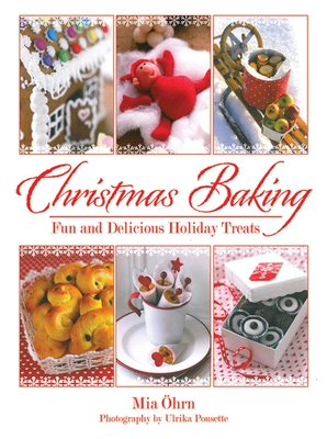 Christmas Baking: Fun and Delicious Holiday TreatsMia Ohrn, Ulrika Pousette