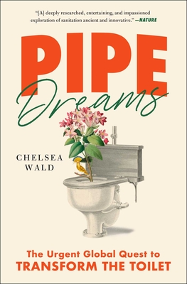 Pipe Dreams: The Urgent Global Quest to Transform the Toilet Cover Image