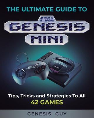 The Ultimate Guide to the Sega Genesis Mini: Tips, Tricks, and Strategies to All 42 Games Cover Image