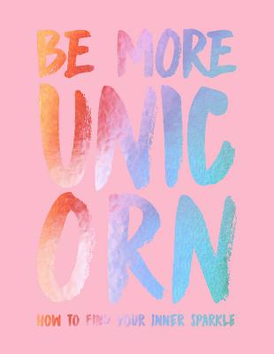Be More Unicorn: How to Find Your Inner Sparkle Cover Image
