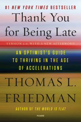 Thank You for Being Late: An Optimist's Guide to Thriving in the Age of Accelerations (Version 2.0, With a New Afterword) Cover Image