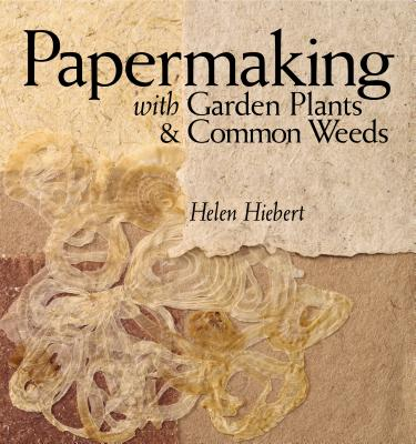 Papermaking with Garden Plants & Common Weeds Cover Image
