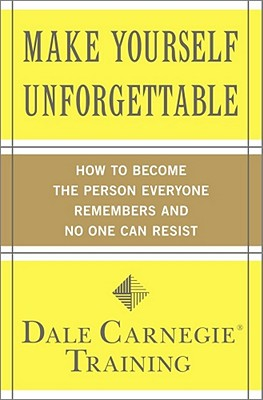 Make Yourself Unforgettable: How to Become the Person Everyone Remembers and No One Can Resist Cover Image