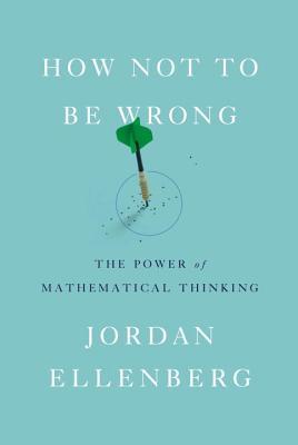 How Not to Be Wrong: The Power of Mathematical Thinking Cover Image