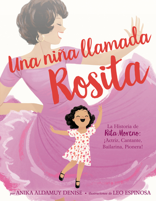 Una niña llamada Rosita: La Historia de Rita Moreno: iActriz, Cantante, Bailarina, Pionera! A Girl Named Rosita: The Story of Rita Moreno: Actor, Singer, Dancer, Trailblazer! (Spanish edition) Cover Image