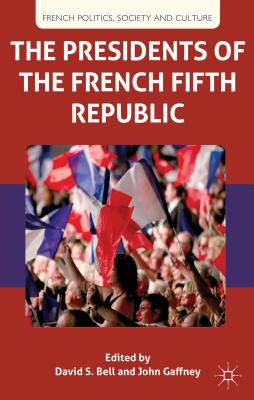 The Presidents of the French Fifth Republic (French Politics) Cover Image