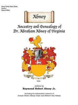Abney: Ancestry and Genealogy of Dr. Abraham Abney of Virginia Cover Image