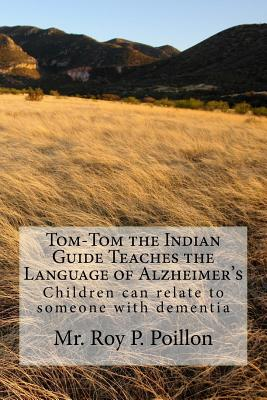 Tom-Tom the Indian Guide Teaches the Language of Alzheimer's: How Children can talk to someone with dementia Cover Image