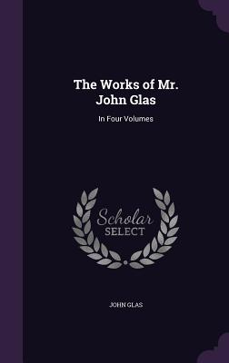 Cover for The Works of Mr. John Glas