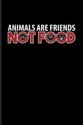 Animals Are Friends Not Food: Fill In Your Own Recipe Book For Vegans, Vegetarians & Animal Defense - 6x9 - 100 pages Cover Image