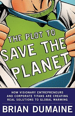 The Plot to Save the Planet: How Visionary Entrepreneurs and Corporate Titans Are Creating Real Solutions to Global Warming Cover Image