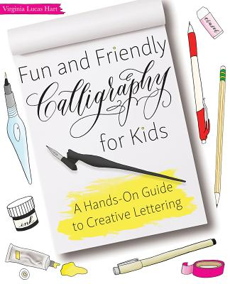 Fun and Friendly Calligraphy for Kids: A Hands-On Guide to Creative Lettering Cover Image