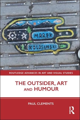 The Outsider, Art and Humour (Routledge Advances in Art and Visual Studies) Cover Image