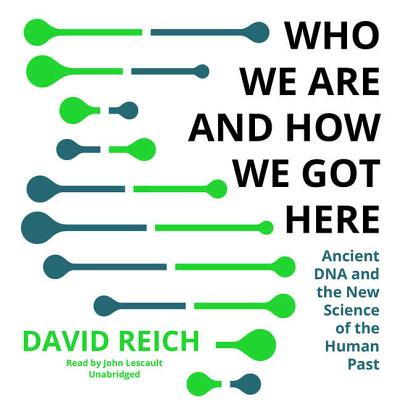 Who We Are and How We Got Here Lib/E: Ancient DNA and the New Science of the Human Past Cover Image