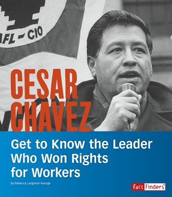 Cesar Chavez: Get to Know the Leader Who Won Rights for Workers (People You Should Know) Cover Image
