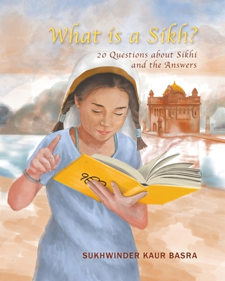 What is a Sikh?: 20 Questions about Sikhi and the Answers Cover Image