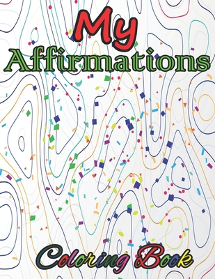 My Affirmations Coloring Book: Motivational Quotes For Good Vibes, Positive Affirmations and Stress Relaxation Cover Image
