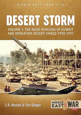 Desert Storm, Volume 1: The Iraqi Invasion of Kuwait & Operation Desert Shield 1990-1991 (Middle East@War #18) Cover Image