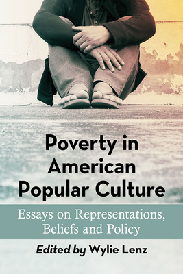 Poverty in American Popular Culture: Essays on Representations, Beliefs and Policy Cover Image